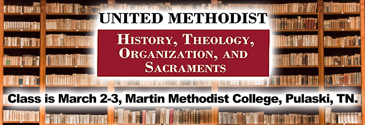 UNITED METHODIST THEOLOGY, HISTORY, ORGANIZATIONS, AND SACRAMENTS